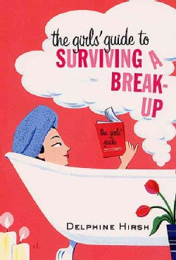 The Girls' Guide to Surviving a Break-Up (Paperback)