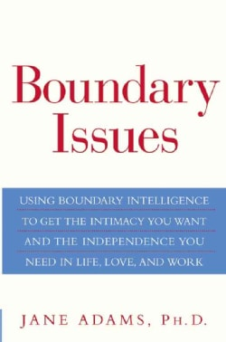 Boundary Issues: Using Boundary Intelligence To Get The Intimacy You Want And The Independence You Need In Life, ... (Hardcover)