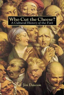Who Cut the Cheese?: A Cultural History of the Fart (Paperback)