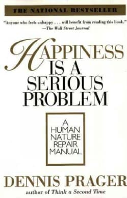Happiness Is a Serious Problem: A Human Nature Repair Manual (Paperback)
