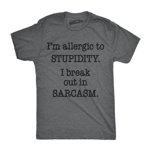 Mens Allergic To Stupidity Break Out In Sarcasm Funny Stupid T shirt