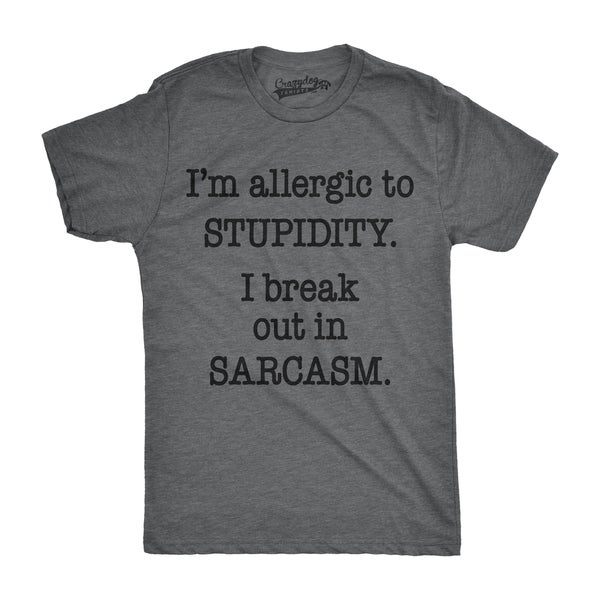 Stupid T Shirts >> Mens Allergic To Stupidity Break Out In Sarcasm Funny Stupid T Shirt