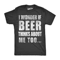 Mens I Wonder If Beer Thinks About Me Too Funny Brewing Drinking T shirt