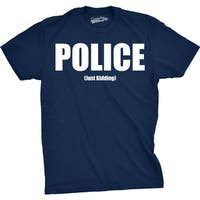 Mens Police Just Kidding Funny Joking Cop Law Enforcement T shirt