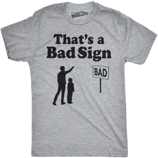 Mens That's a Bad Sign Funny Pun Warning Advice T shirt