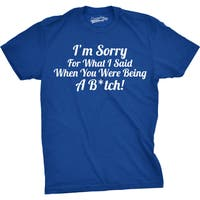 Mens Sorry For What I Said When You Were a B*tch Funny T shirt (Royal Blue)