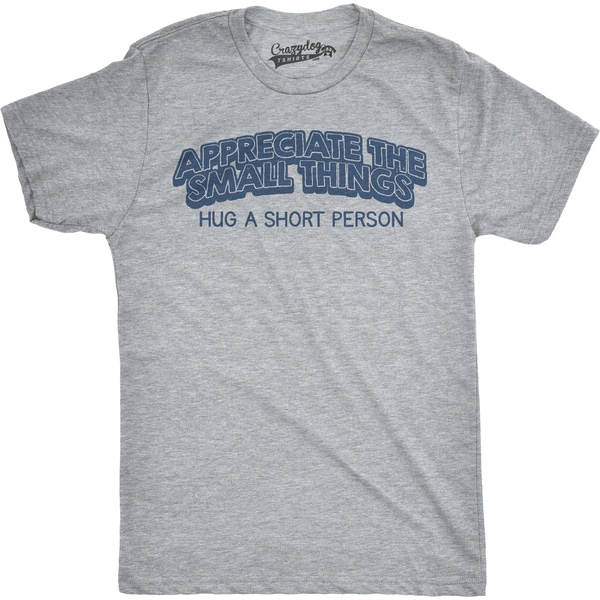 66f8cb07 Shop Mens Appreciate Small Things Hug a Short Person Funny Shorty T shirt  (Grey) - Free Shipping On Orders Over $45 - Overstock - 16182455