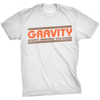 Mens Gravity Always Bringing You Down Funny Science T shirt (White)