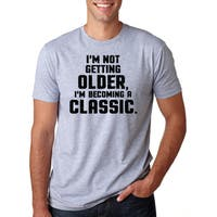 I'm Not Getting Older I'm Becoming A Classic T Shirt Funny Birthday Present Tee