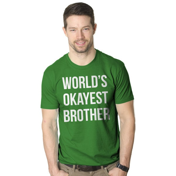 c0c4faf5 Shop World's Okayest Brother T Shirt Funny Siblings Tee for Brothers  (Green) - Free Shipping On Orders Over $45 - Overstock - 16183172