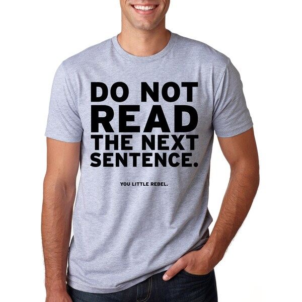 c702a7dc Shop Do Not Read The Next Sentence T Shirt Funny English Shirt - On Sale -  Free Shipping On Orders Over $45 - Overstock - 16183299