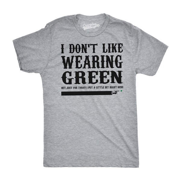 I Don't Like Wearing Green T-Shirt Funny Joke St  Patricks Day Tee
