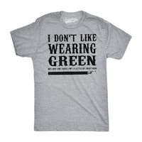 I Don't Like Wearing Green T-Shirt Funny Joke St. Patricks Day Tee