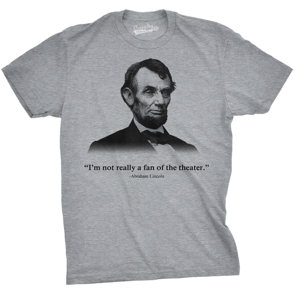 de9b0d48b Shop Abraham Lincoln T Shirt Not a Fan of the Theater Shirt Funny History  Tee - Free Shipping On Orders Over $45 - Overstock - 16183395