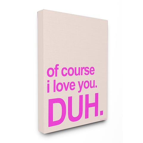 lulusimonSTUDIO I Love You. Duh. Typography Stretched Canvas Wall Art