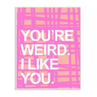 lulusimonSTUDIO You're Weird I Like You Pink/Orange Wall Plaque Art