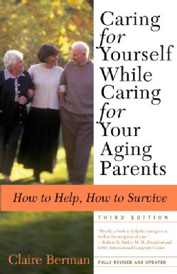 Caring for Yourself While Caring for Your Aging Parents: How to Help, How to Survive (Paperback)