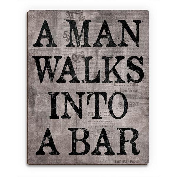 A Man Walks Into A Bar Wall Art Print on Wood