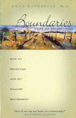 Boundaries - Where You End And I Begin: How to Recognize And Set Healthy Boundaries (Paperback)