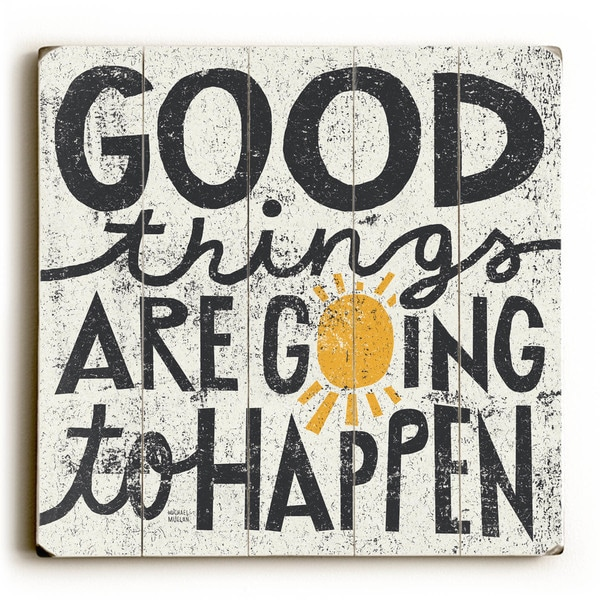 Good Things Are Going to Happen - Wood Wall Decor by Michael Mullan