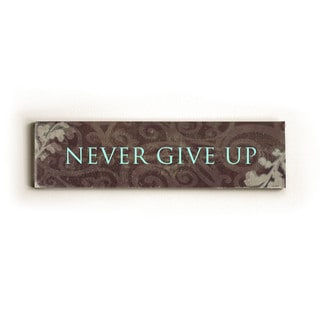 Never Give Up - Wood sign by Lisa Weedn