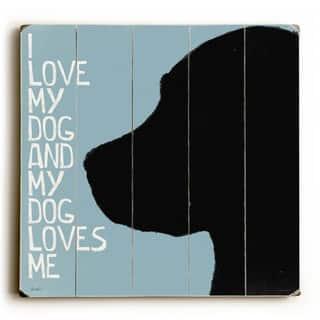 I Love My Dog - Wood Wall Decor by Lisa Weedn