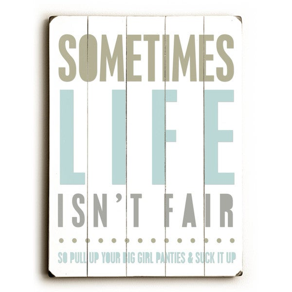 Sometimes Life Isn't Fair - Wall Decor by Cheryl Overton