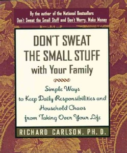 Don't Sweat the Small Stuff With Your Family: Simple Ways to Keep Daily Responsibilities and Household Chaos from... (Paperback)