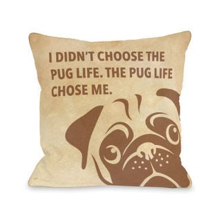 Pug Life Chose Me Stacked - Tan 16 or 18 Inch Throw Pillow by OBC