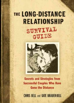 The Long-Distance Relationship Survival Guide: Secrets And Strategies from Successful Couples Who Have Gone the D... (Paperback)