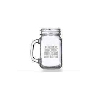 As Long As We Have Wine The Holidays Will Be Fine Mason Jar Mug (Set of 4)