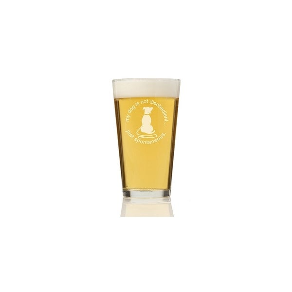 My Dog Is Not Disobedient Just Spontaneous Pint Glass (Set of 4)