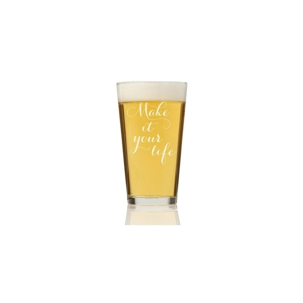 Make It Your Life Pint Glass (Set of 4)