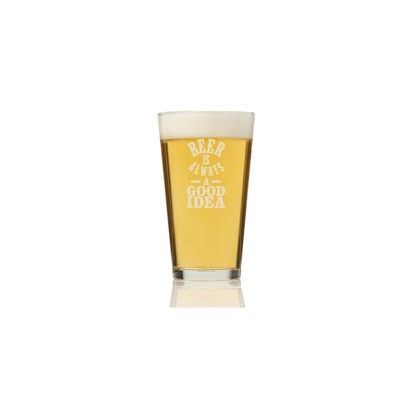 Beer Is Always A Good Idea Pint Glass (Set of 4)