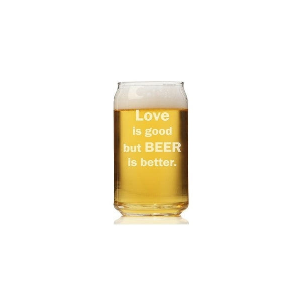 Love is Good But Beer Is Better Can Glass (Set of 4)