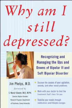 Why Am I Still Depressed?: Recognizing and Managing the Ups and Downs of Bipolar II and Soft Bipolar Disorder (Paperback)