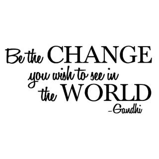 Be the change you wish to see in the world - Gandhi Wall Quote