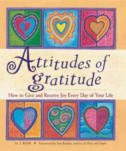 Attitudes of Gratitude: How to Give and Receive Joy Everyday of Your Life (Paperback)
