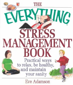 The Everything Stress Management Book: Practical Ways to Relax, Be Healthy, and Maintain Your Sanity (Paperback)