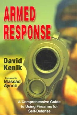 Armed Response: A Comprehensive Guide to Using Firearms for Self-Defense (Paperback)