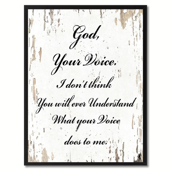 God Your Voice I Don't Think You Will Ever Understand What Your Voice Does To Me Quote Saying Canvas Print Picture Frame