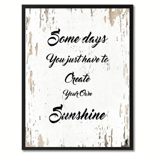Inspirational Quotes Motivation: Shop Some Days You Just Have To Create Your Own Sunshine