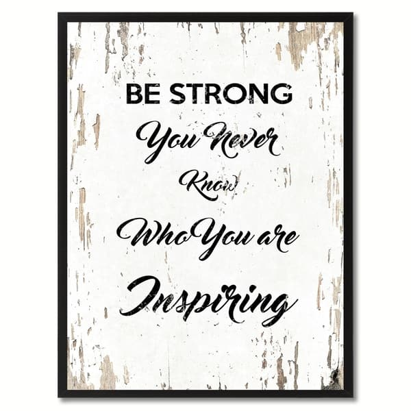 Shop Be Strong You Never Know Who You Are Inspiring ...