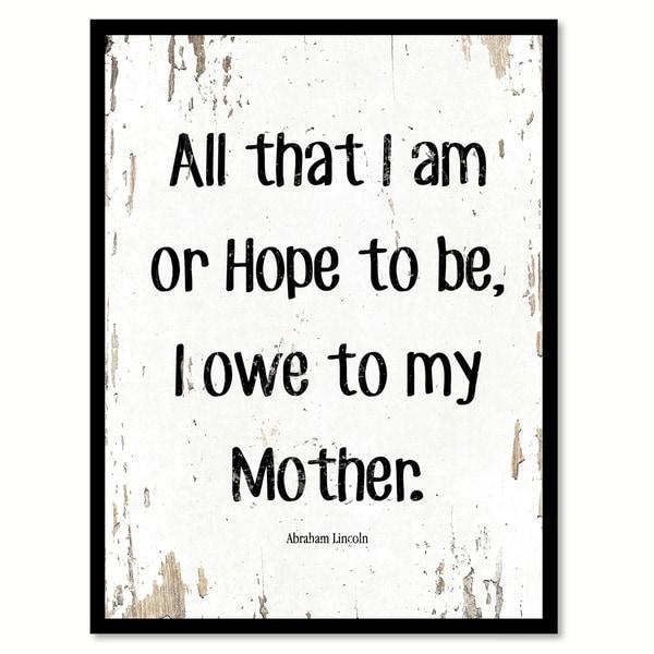 Shop All That I Am Or Hope To Be I Owe To My Angel Mother Abraham