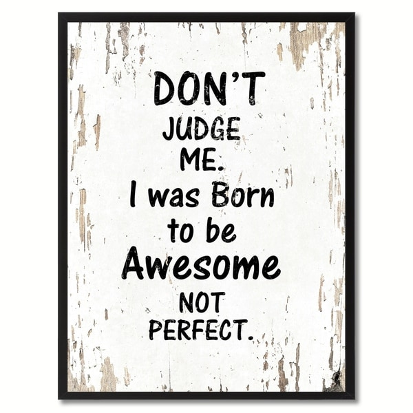 Shop Dont Judge Me I Was Born To Be Awesome Not Perfect Motivation
