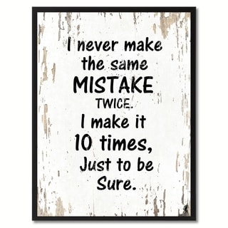 I Never Make The Same Mistake Twice I Make It 10 Times Just To Be Sure Motivation Quote Saying Canvas Print Picture Frame