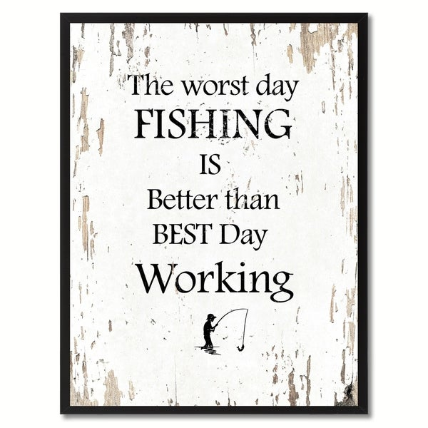 Shop The Worst Day Fishing Is Better Than The Best Day Working ...