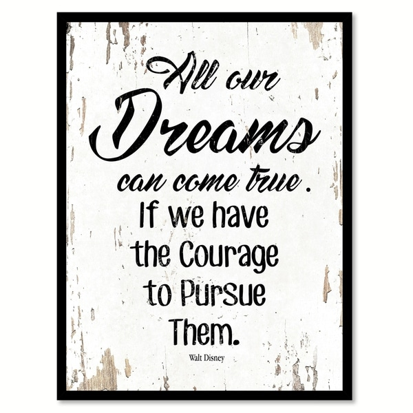 Shop All Our Dreams Can Come True If We Have The Courage ...