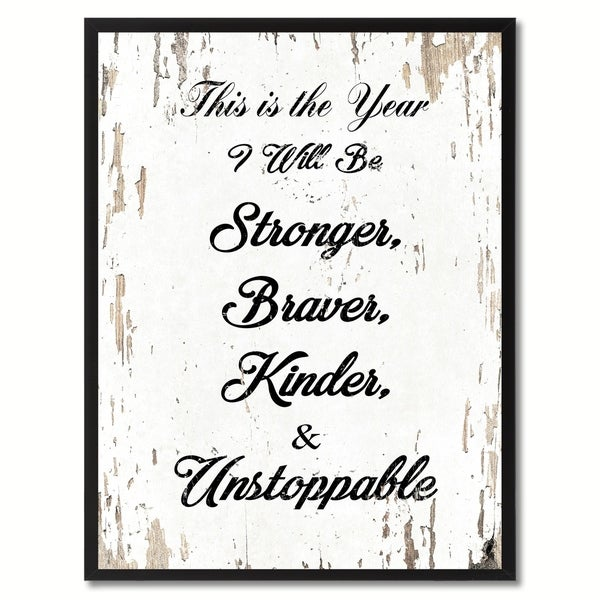 This Is The Year I Will Be Stronger Braver Kinder & Unstoppable Inspirational Quote Saying Canvas Print Picture Frame