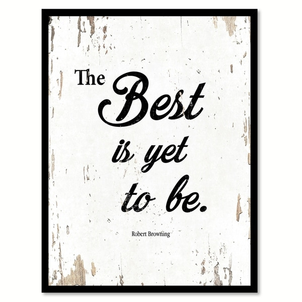 The Best Is Yet To Be Robert Browning Saying Canvas Print Picture Frame Home Decor Wall Art